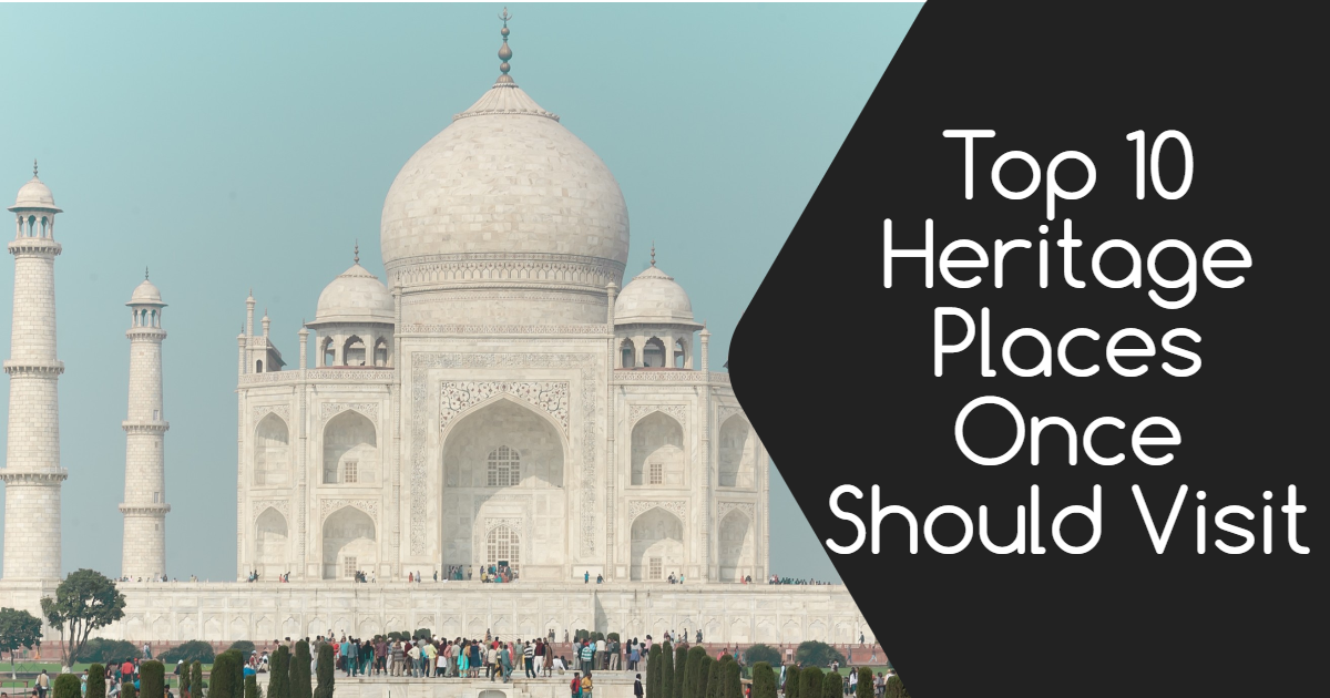 Top 10 Heritage Places Once Should Visit